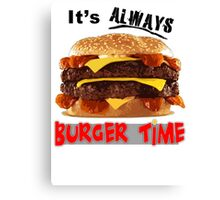It's Always Burger Time Canvas Print