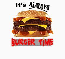 It's Always Burger Time Unisex T-Shirt