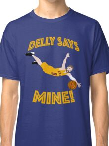 Delly Says Mine! Classic T-Shirt