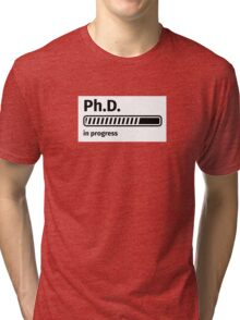 Ph.D. in progress Tri-blend T-Shirt