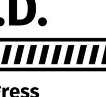 Ph.D. in progress Sticker