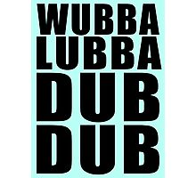 Wubba Lubba Dub Dub Photographic Print