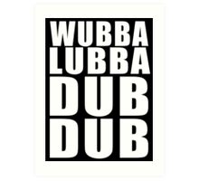 Wubba Lubba Dub Dub (White Black Background) Art Print