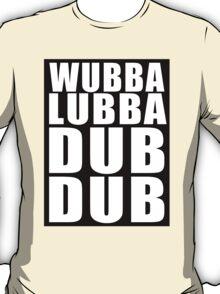 Wubba Lubba Dub Dub (White Black Background) T-Shirt