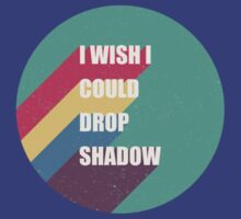 I wish I could drop shadow T-Shirt
