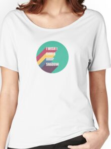 I wish I could drop shadow Women's Relaxed Fit T-Shirt