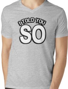I told you so Mens V-Neck T-Shirt
