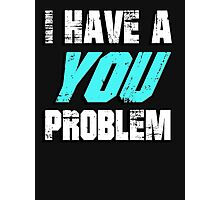 I have a you problem Photographic Print