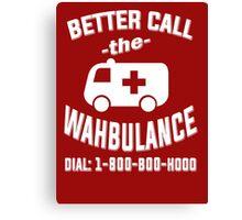 Better call the wahbulance - dial 1800 boo hoo Canvas Print