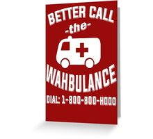 Better call the wahbulance - dial 1800 boo hoo Greeting Card