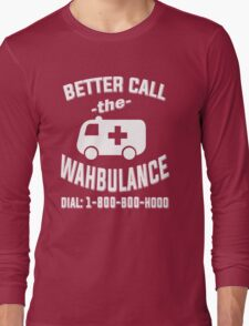 Better call the wahbulance - dial 1800 boo hoo Long Sleeve T-Shirt