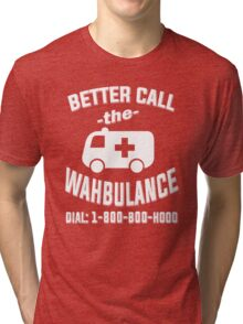 Better call the wahbulance - dial 1800 boo hoo Tri-blend T-Shirt