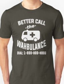 Better call the wahbulance - dial 1800 boo hoo T-Shirt