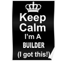 Keep Calm I'm A Builder (I Got This) - Unisex Tshirt Poster