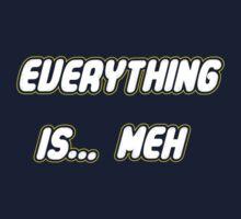 Everything is.. Meh Kids Tee