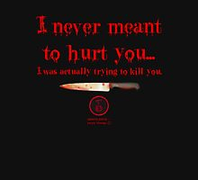 I never meant to hurt you... Unisex T-Shirt