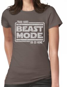 Beast Mode - Train Hard Or Go Home Womens Fitted T-Shirt