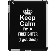 Keep Calm I'm A Firefighter (I Got This) - Unisex Tshirt iPad Case/Skin