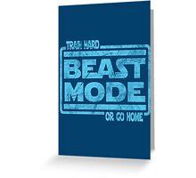 Beast Mode - Train Hard Or Go Home Greeting Card