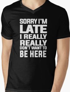 Sorry I'm late I just really really don't want to be here Mens V-Neck T-Shirt