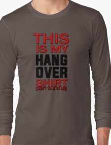 This is my hang over shirt, don't talk to me Long Sleeve T-Shirt