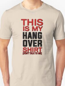This is my hang over shirt, don't talk to me T-Shirt