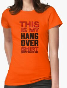 This is my hang over shirt, don't talk to me Womens Fitted T-Shirt