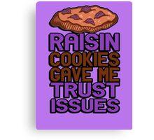 Raisin cookies gave me trust issues Canvas Print