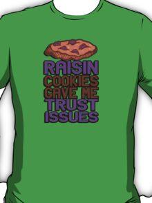 Raisin cookies gave me trust issues T-Shirt