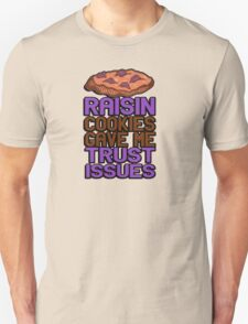 Raisin cookies gave me trust issues T-Shirt