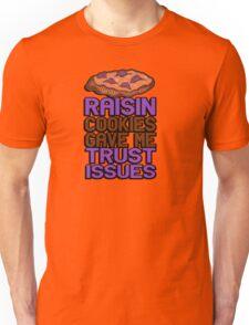 Raisin cookies gave me trust issues Unisex T-Shirt