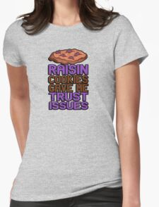 Raisin cookies gave me trust issues Womens Fitted T-Shirt