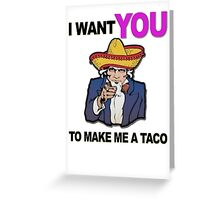 Uncle Sam I want you to make me a taco Greeting Card