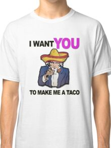 Uncle Sam I want you to make me a taco Classic T-Shirt