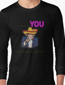 Uncle Sam I want you to make me a taco Long Sleeve T-Shirt