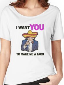Uncle Sam I want you to make me a taco Women's Relaxed Fit T-Shirt
