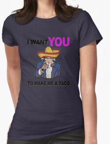 Uncle Sam I want you to make me a taco Womens Fitted T-Shirt