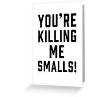 killing me smalls Greeting Card