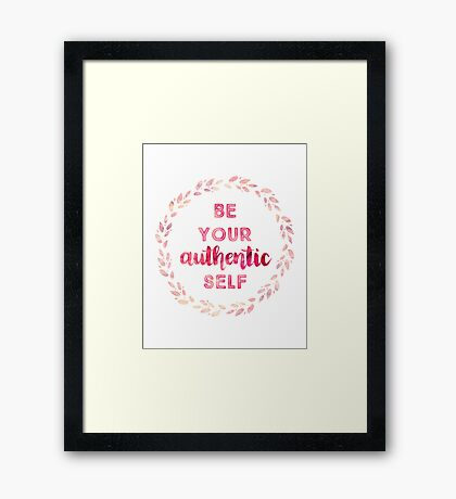 Be Your Authentic Self Framed Print