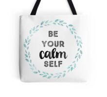 Be Your Calm Self Tote Bag