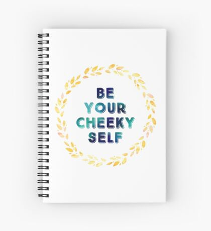 Be Your Cheeky Self Spiral Notebook