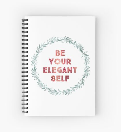 Be Your Elegant Self Spiral Notebook