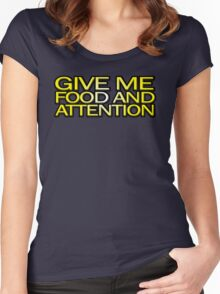 Give me food and attention Women's Fitted Scoop T-Shirt