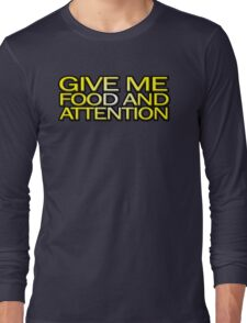 Give me food and attention Long Sleeve T-Shirt