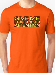 Give me food and attention T-Shirt