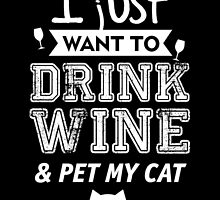 I JUST WANT TO DRINK WINE & PET MY CAT by BADASSTEES