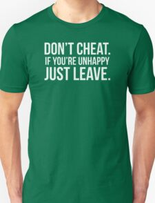 Don't Cheat If you're unhappy just leave T-Shirt