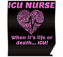 ICU NURSE WHEN IT'S LIFE OR DEATH ICU Poster
