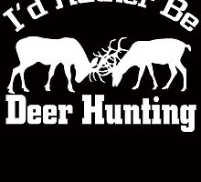 I'D RATHER BE DEER HUNTING by fandesigns