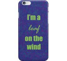 I'm a leaf on the wind iPhone Case/Skin